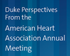Duke Perspectives From the American Heart Association Annual Meeting